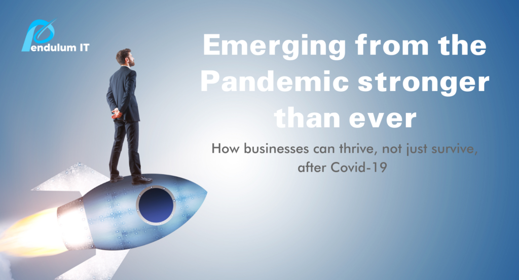 Emerging from the pandemic stronger. How to thrive not just survive.