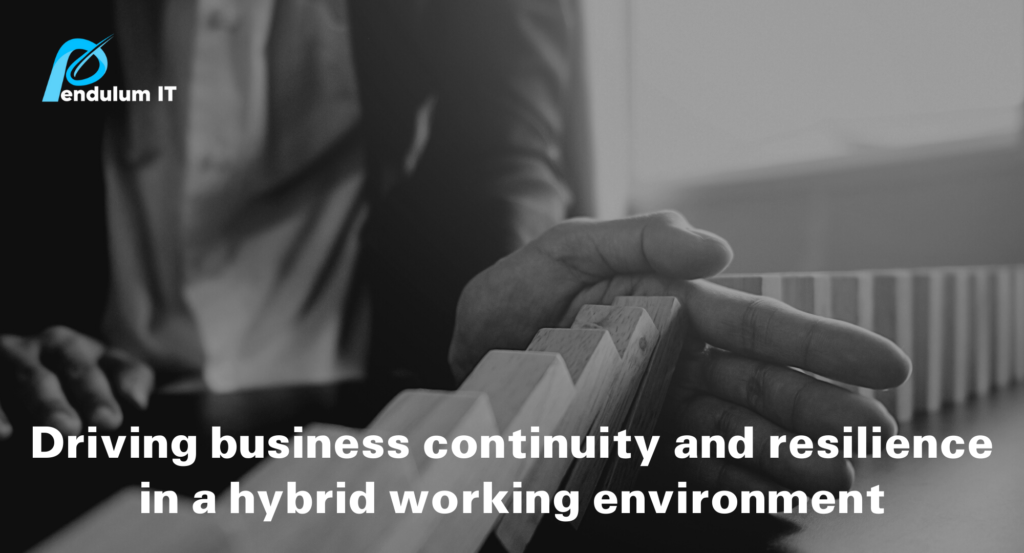 Driving business continuity and resilience in a hybrid working environment.